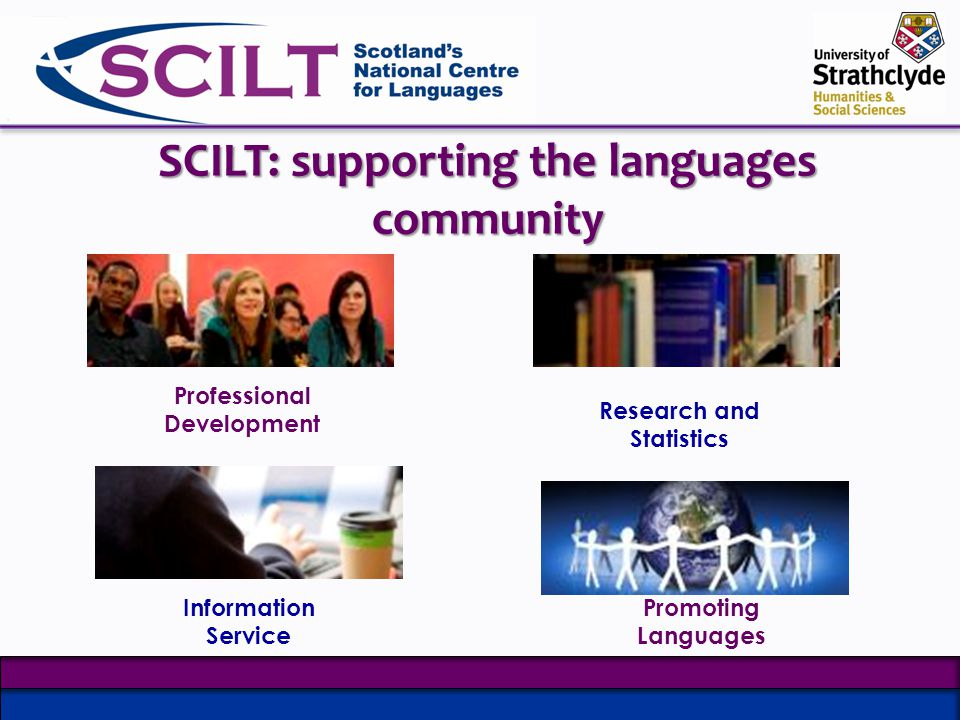 SCILT: supporting the languages community Professional Development Research and Statistics Information Service Promoting Languages