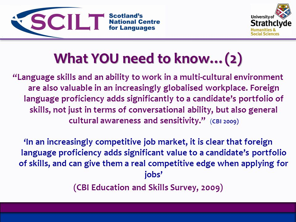 What YOU need to know…(2) Language skills and an ability to work in a multi-cultural environment are also valuable in an increasingly globalised workplace.