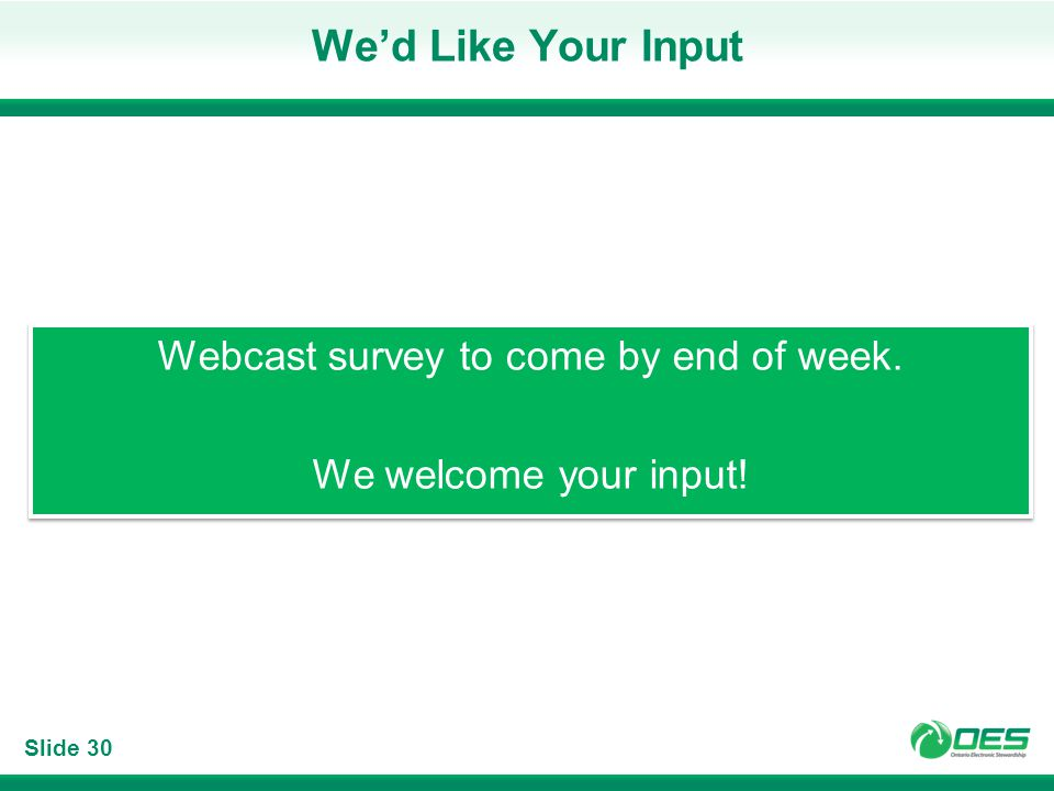 Slide 30 Wed Like Your Input Webcast survey to come by end of week. We welcome your input! Webcast survey to come by end of week. We welcome your inpu