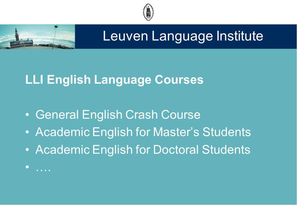 Leuven Language Institute LLI English Language Courses General English Crash Course Academic English for Masters Students Academic English for Doctoral Students ….