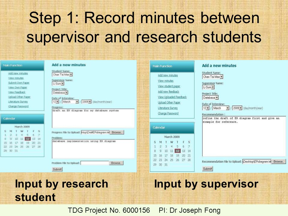 Step 1: Record minutes between supervisor and research students Input by research student Input by supervisor TDG Project No. 6000156 PI: Dr Joseph Fo