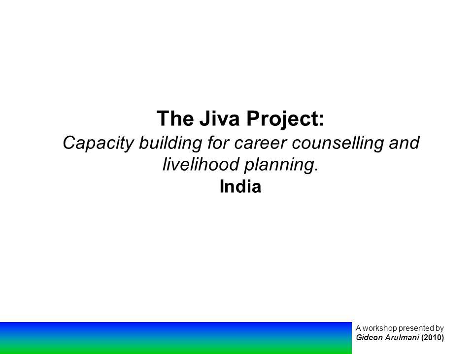 A workshop presented by Gideon Arulmani (2010) The Jiva Project: Capacity building for career counselling and livelihood planning.