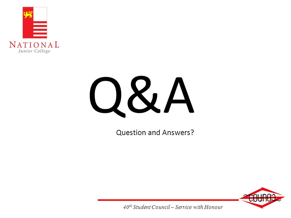 40 th Student Council – Service with Honour Q&A Question and Answers