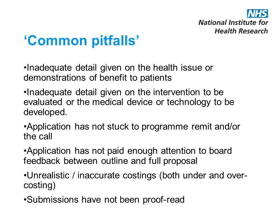 Common pitfalls Inadequate detail given on the health issue or demonstrations of benefit to patients Inadequate detail given on the intervention to be evaluated or the medical device or technology to be developed.