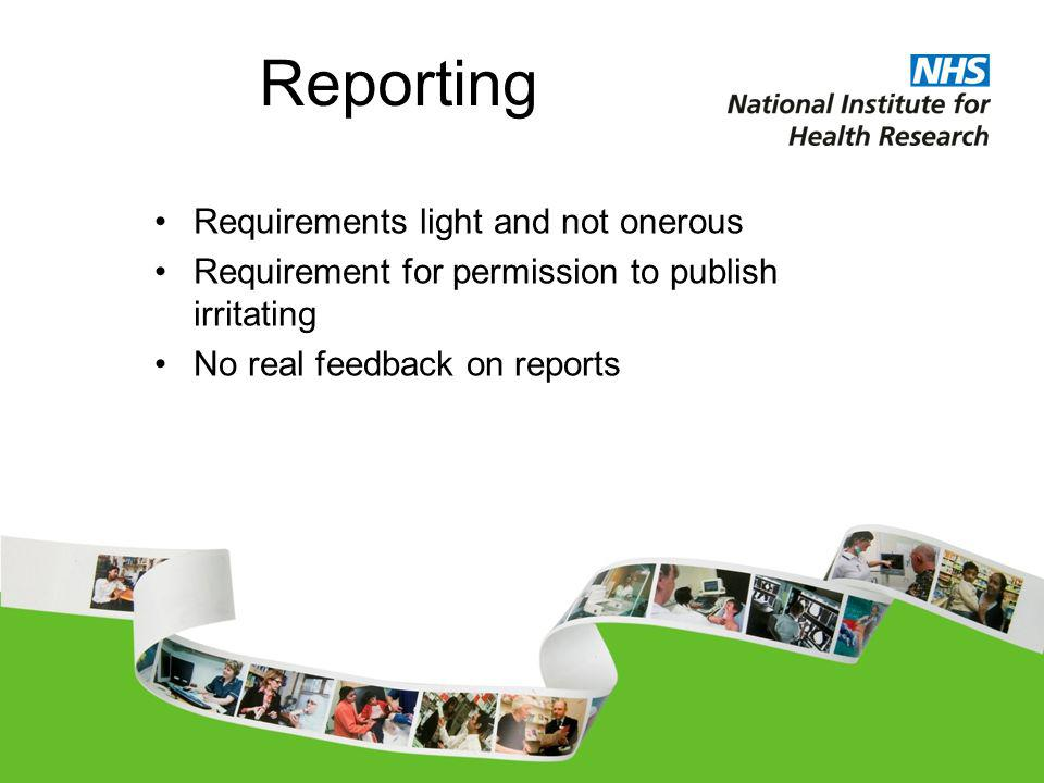 Reporting Requirements light and not onerous Requirement for permission to publish irritating No real feedback on reports