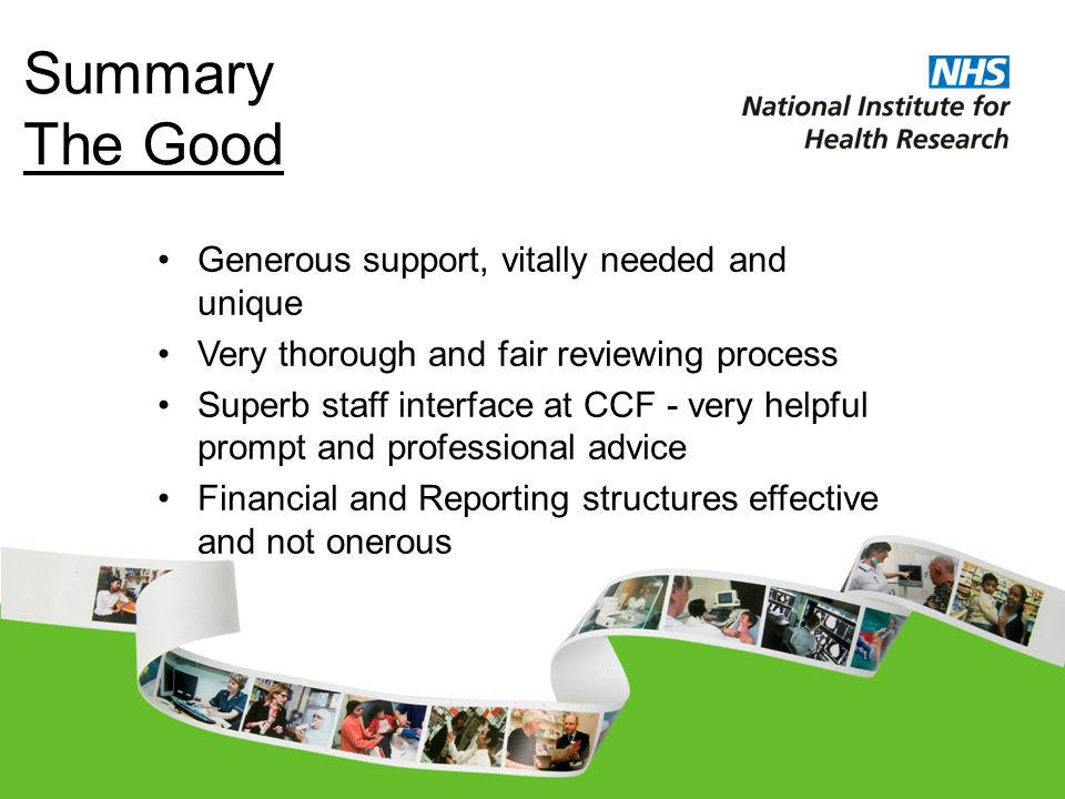 Summary The Good Generous support, vitally needed and unique Very thorough and fair reviewing process Superb staff interface at CCF - very helpful prompt and professional advice Financial and Reporting structures effective and not onerous