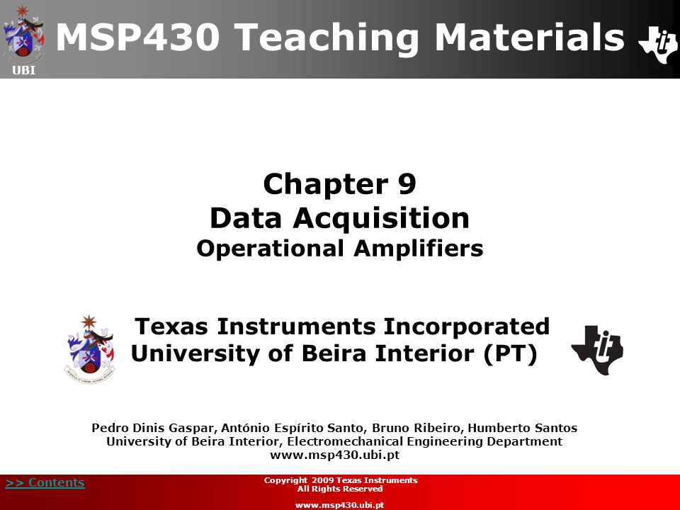 UBI >> Contents 2 Copyright 2009 Texas Instruments All Rights Reserved www.msp430.ubi.pt Contents Introduction to Operational Amplifiers (Op-Amps) Internal Structure Architectures of Operational Amplifiers Registers Configuration of Topologies Quiz
