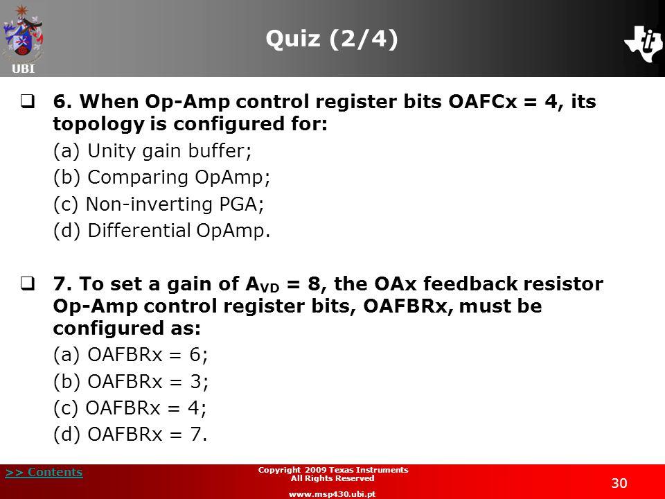 UBI >> Contents 30 Copyright 2009 Texas Instruments All Rights Reserved www.msp430.ubi.pt Quiz (2/4) 6. When Op-Amp control register bits OAFCx = 4, i