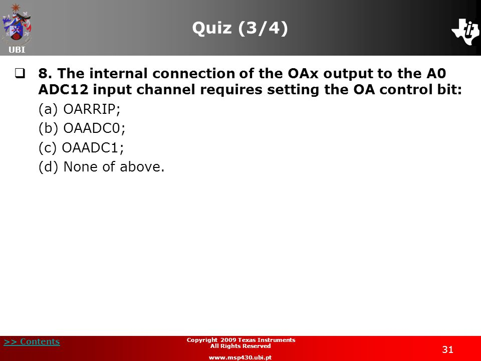 UBI >> Contents 31 Copyright 2009 Texas Instruments All Rights Reserved www.msp430.ubi.pt Quiz (3/4) 8. The internal connection of the OAx output to t
