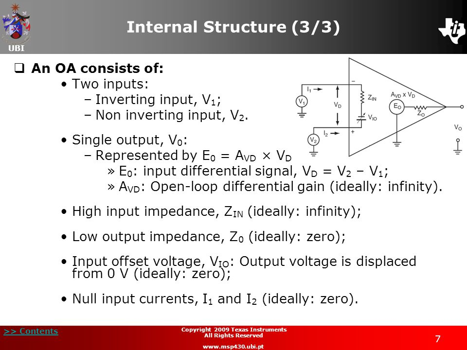 UBI >> Contents 18 Copyright 2009 Texas Instruments All Rights Reserved www.msp430.ubi.pt Configuration of Topology (1/11) Op-Amp (OA) module topologies configuration: OAFCx bitsOp-Amp (OA) module topology 000General-purpose op-amp 001Unity gain buffer 010Reserved 011Voltage comparator 100Non-inverting programmable amplifier 101Reserved 110Inverting programmable amplifier 111Differential amplifier