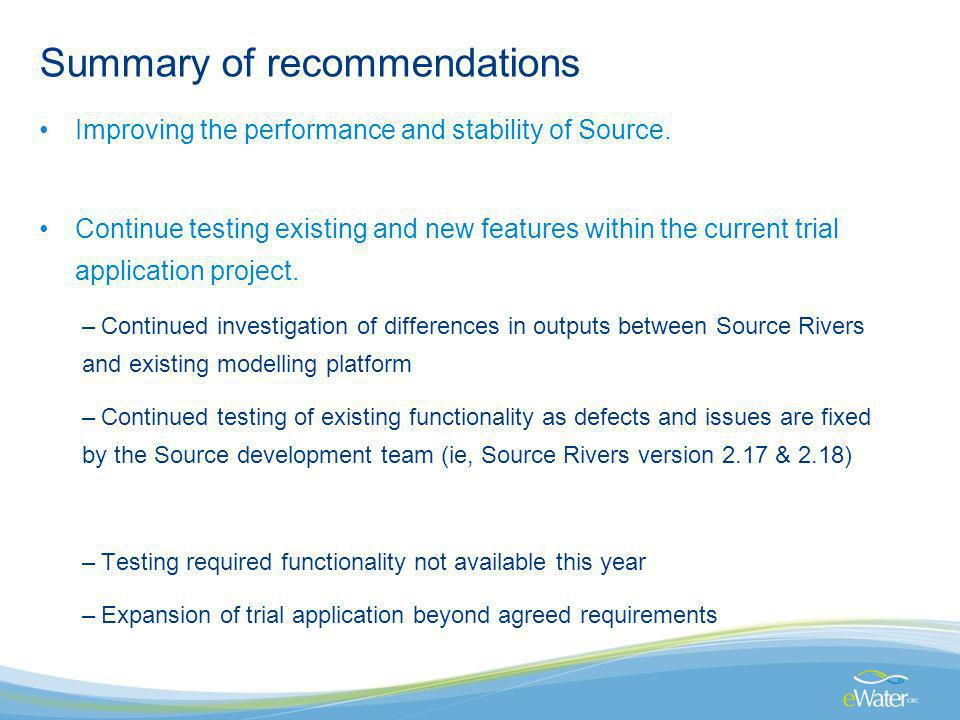 Summary of recommendations Improving the performance and stability of Source. Continue testing existing and new features within the current trial appl