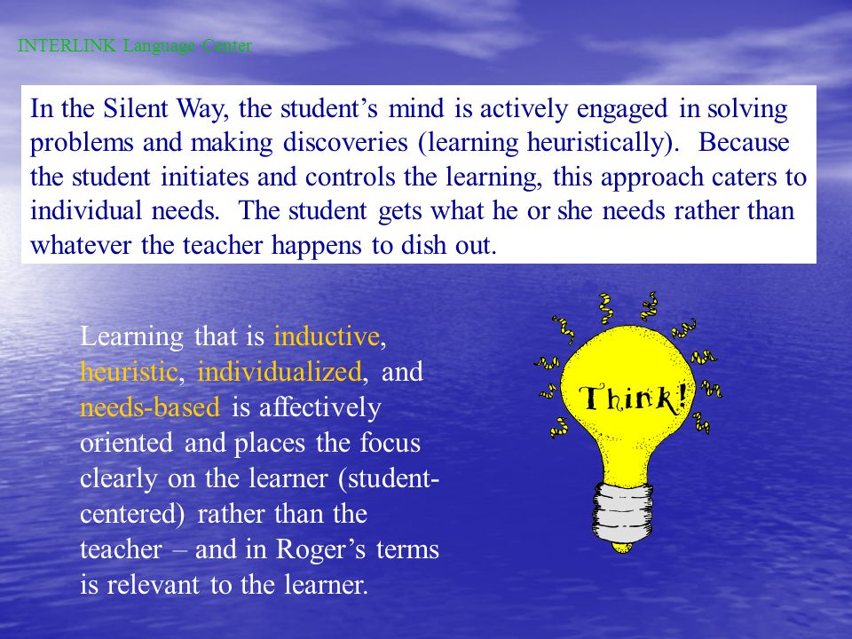 The Silent Way demands that students work inductively, discover patterns, and establish hypotheses. Gattegnos Silent Way is so named because the teach