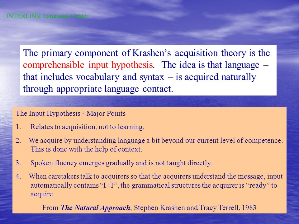 According to Krashen, Acquisition requires meaningful interaction in the target language -- natural communication -- in which speakers are concerned not with the form of their utterances but with the messages they are conveying and understanding. www.perkowitz.net/ photo/all.html In other words, learning experientially, learning by doing, is the only practical way to master a foreign language.