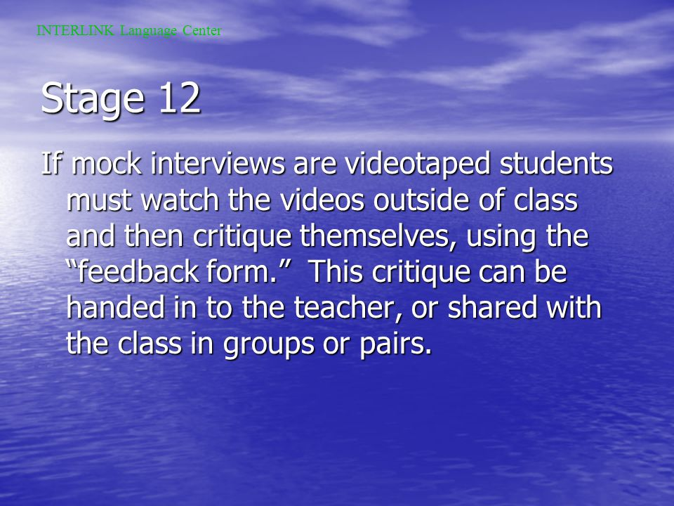 Stage 11 Based on the first mock interview, or based on the NPR interview itself, students create a feedback form that highlights the strengths of a g