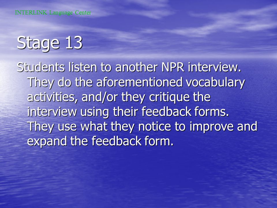 Stage 12 If mock interviews are videotaped students must watch the videos outside of class and then critique themselves, using the feedback form. This