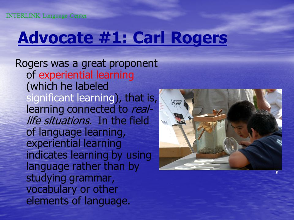 There are dozens of advocates of this type of learning. But in todays Communicative Language Teaching culture, many of these influential theorists are