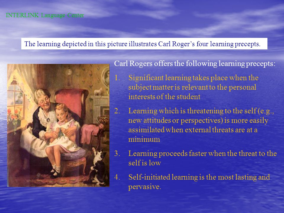 Tiger by Bud Blake INTERLINK Language Center Advocate #1: Carl Rogers Rogers was a great proponent of experiential learning (which he labeled significant learning), that is, learning connected to real- life situations.