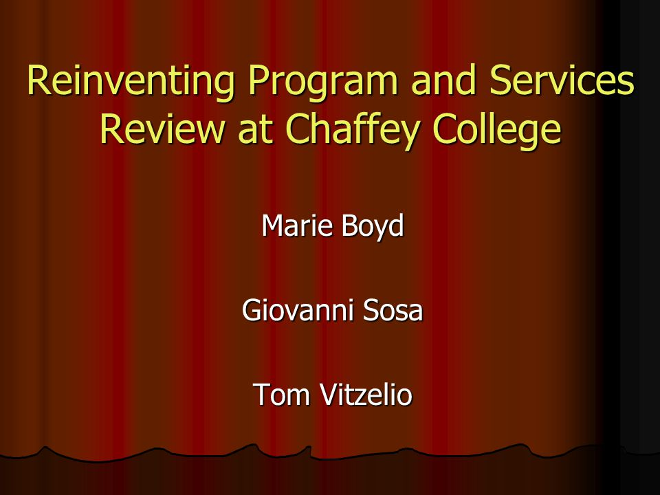 Reinventing Program and Services Review at Chaffey College Marie Boyd Giovanni Sosa Tom Vitzelio