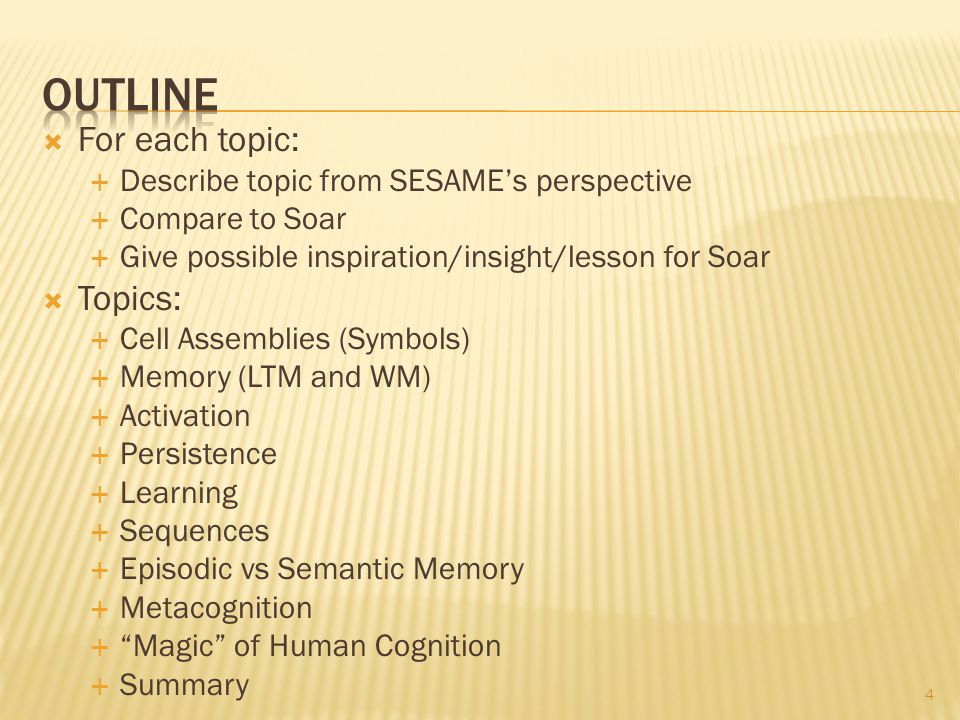 For each topic: Describe topic from SESAMEs perspective Compare to Soar Give possible inspiration/insight/lesson for Soar Topics: Cell Assemblies (Sym