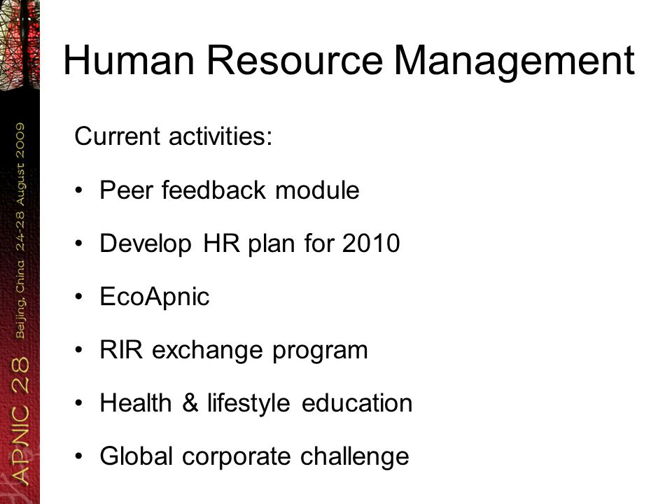 Human Resource Management Current activities: Peer feedback module Develop HR plan for 2010 EcoApnic RIR exchange program Health & lifestyle education