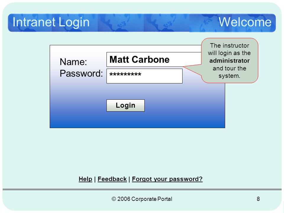 © 2006 Corporate Portal8 Intranet LoginWelcome Name: Password: Login Matt Carbone ********* Help | Feedback | Forgot your password.