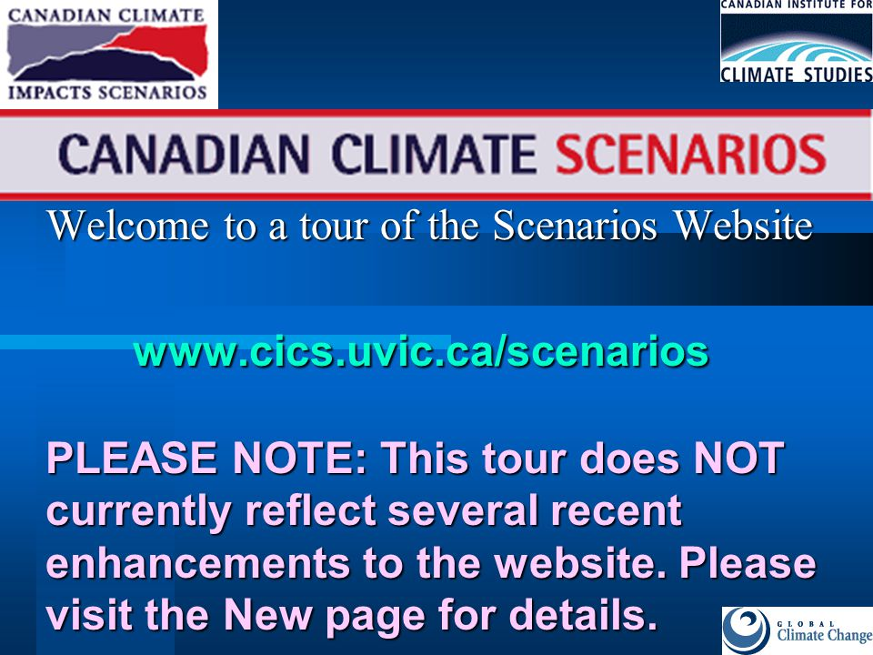 Welcome to a tour of the Scenarios Website www.cics.uvic.ca/scenarios PLEASE NOTE: This tour does NOT currently reflect several recent enhancements to the website.