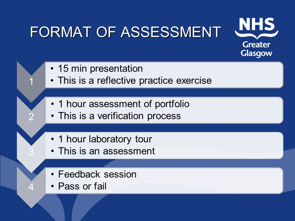 FORMAT OF ASSESSMENT 1 15 min presentation This is a reflective practice exercise 2 1 hour assessment of portfolio This is a verification process 3 1 hour laboratory tour This is an assessment 4 Feedback session Pass or fail