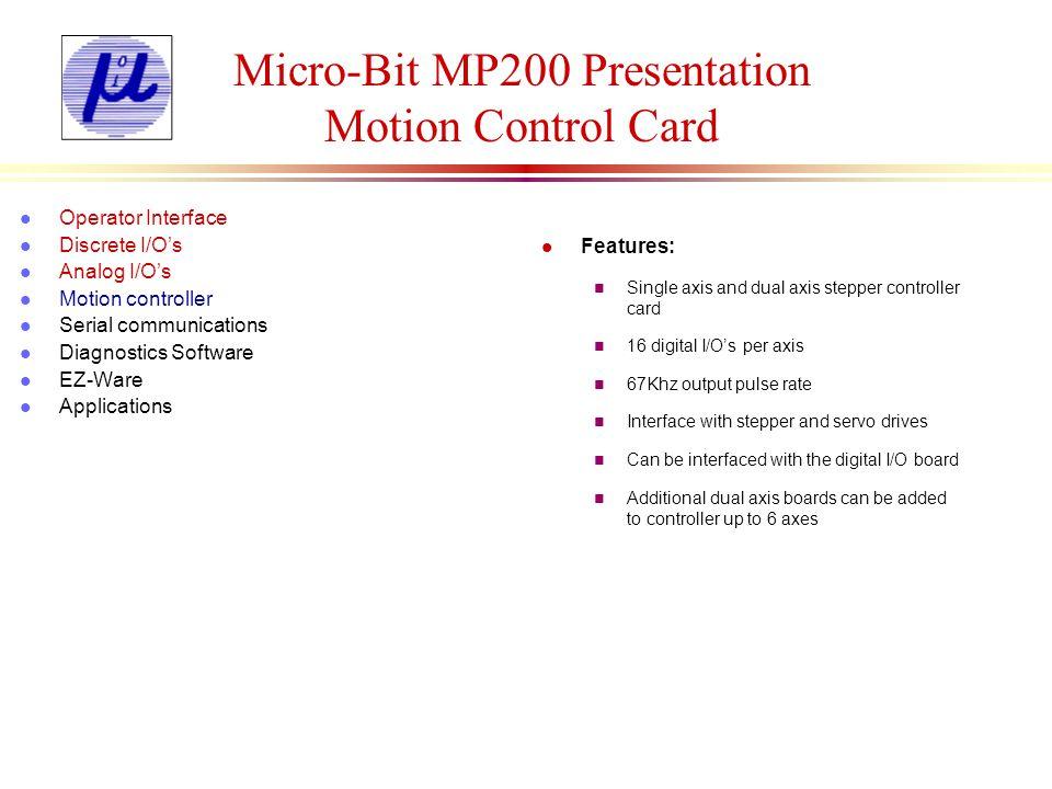 Micro-Bit MP200 Presentation Motion Control Card l Features: n Single axis and dual axis stepper controller card n 16 digital I/Os per axis n 67Khz ou