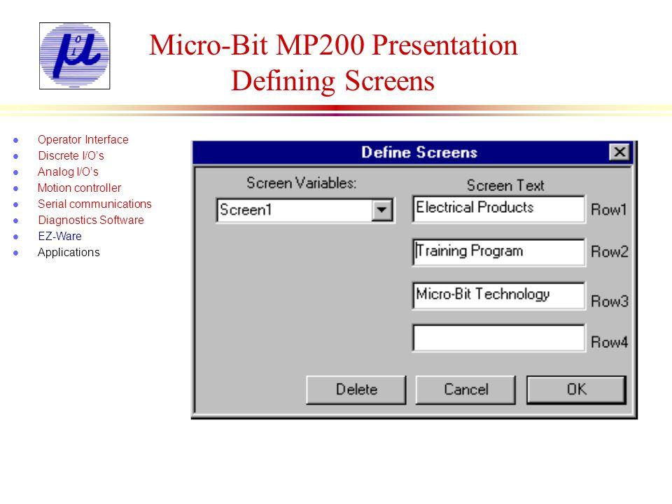 Micro-Bit MP200 Presentation Defining Screens l Operator Interface l Discrete I/Os l Analog I/Os l Motion controller l Serial communications l Diagnos