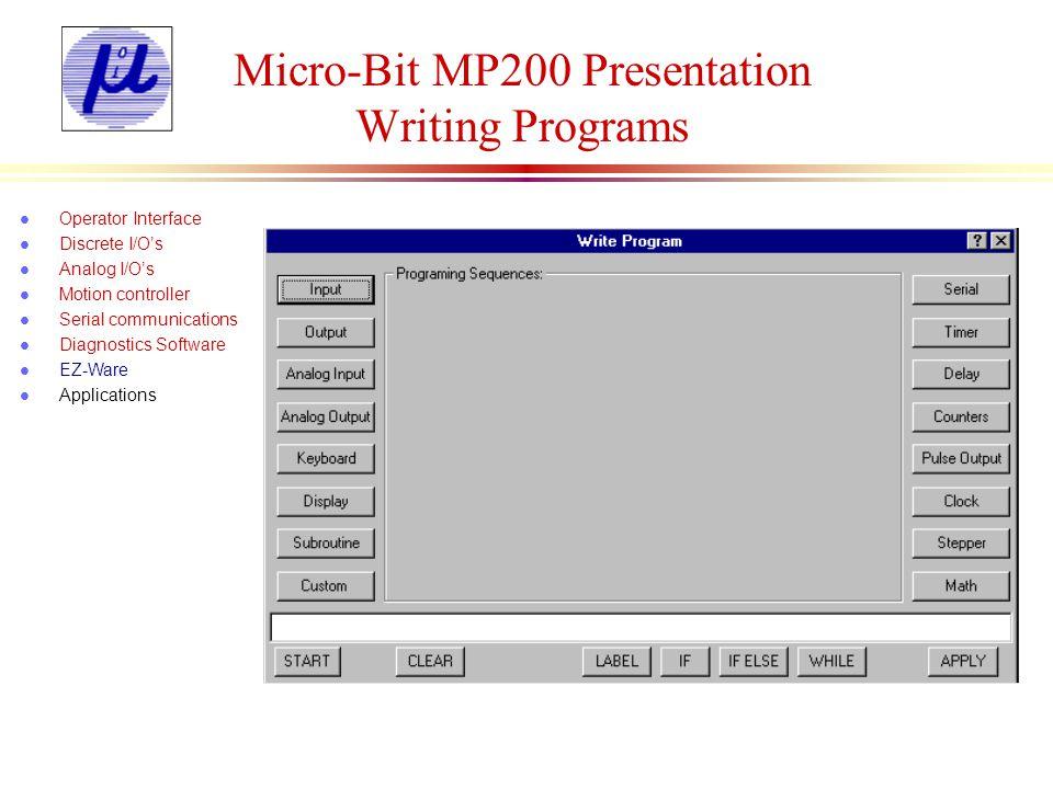 Micro-Bit MP200 Presentation Writing Programs l Operator Interface l Discrete I/Os l Analog I/Os l Motion controller l Serial communications l Diagnos