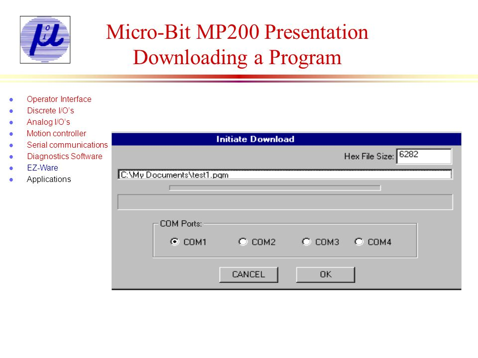 Micro-Bit MP200 Presentation Downloading a Program l Operator Interface l Discrete I/Os l Analog I/Os l Motion controller l Serial communications l Di