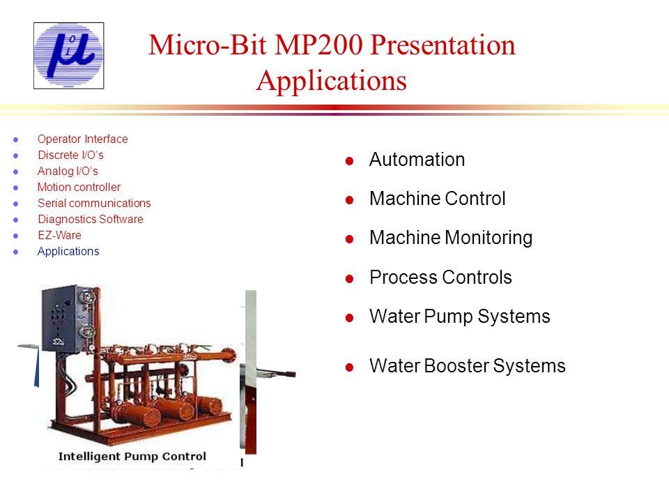 Micro-Bit MP200 Presentation Applications l Automation l Machine Control l Machine Monitoring l Process Controls l Water Pump Systems l Water Booster
