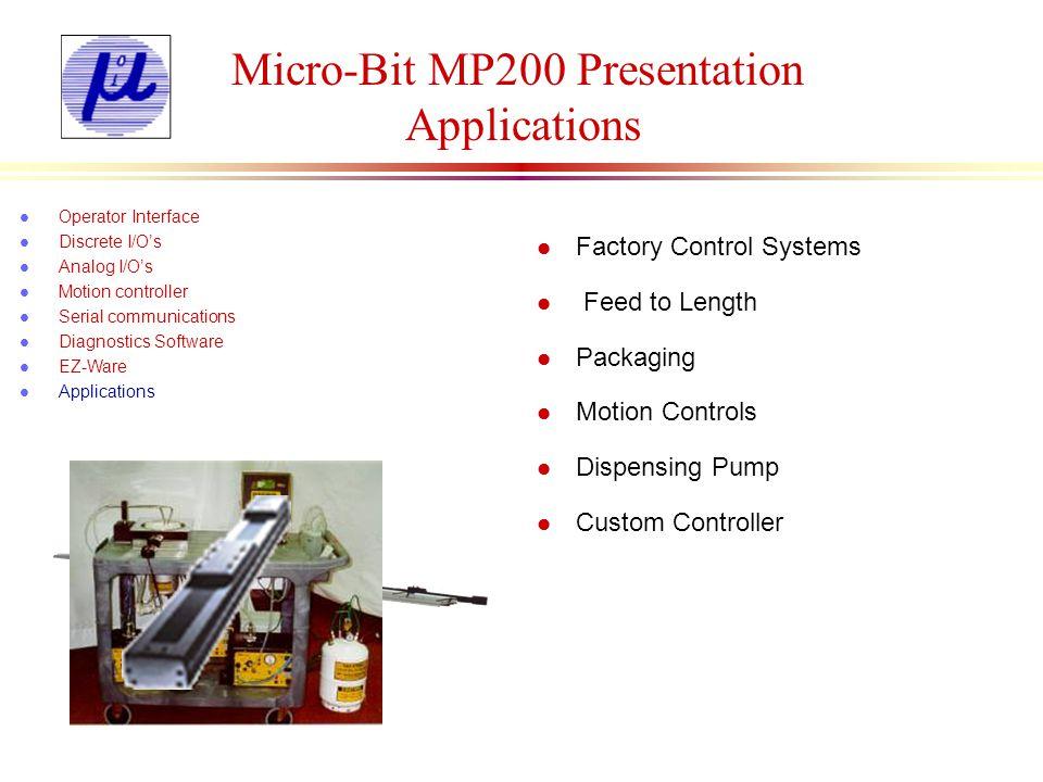 Micro-Bit MP200 Presentation Applications l Factory Control Systems l Feed to Length l Packaging l Motion Controls l Dispensing Pump l Custom Controll