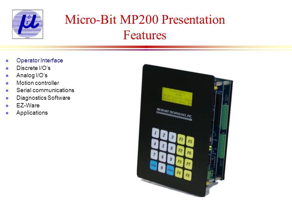 Micro-Bit MP200 Presentation Features l Operator Interface l Discrete I/Os l Analog I/Os l Motion controller l Serial communications l Diagnostics Sof