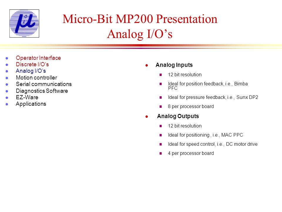 Micro-Bit MP200 Presentation Analog I/Os l Analog Inputs n 12 bit resolution n Ideal for position feedback, i.e., Bimba PFC n Ideal for pressure feedb