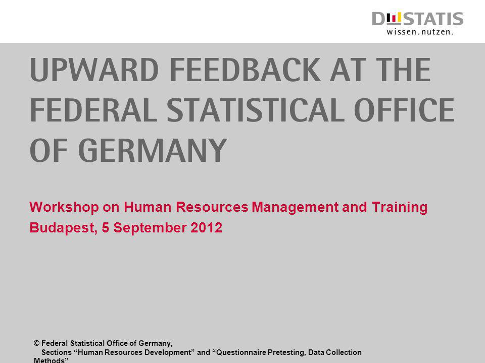 © Federal Statistical Office of Germany, Sections Human Resources Development and Questionnaire Pretesting, Data Collection Methods Upward feedback at