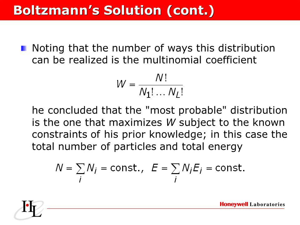 Boltzmanns Solution (cont.) Noting that the number of ways this distribution can be realized is the multinomial coefficient he concluded that the