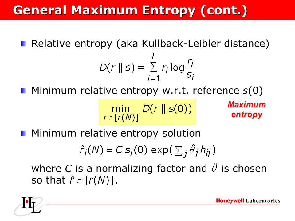 General Maximum Entropy (cont.) Relative entropy (aka Kullback-Leibler distance) Minimum relative entropy w.r.t. reference s(0) Minimum relative entro
