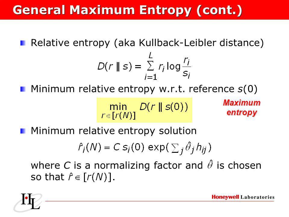 General Maximum Entropy (cont.) Relative entropy (aka Kullback-Leibler distance) Minimum relative entropy w.r.t.