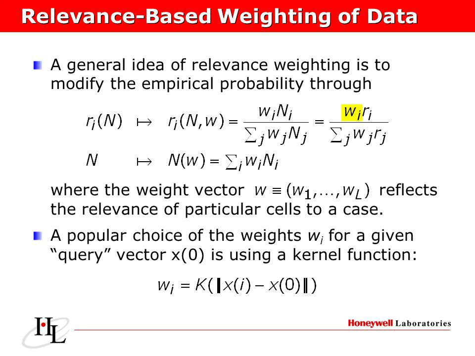 Relevance-Based Weighting of Data A general idea of relevance weighting is to modify the empirical probability through where the weight vector reflects the relevance of particular cells to a case.