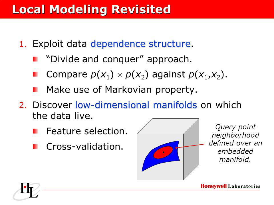 Local Modeling Revisited dependence structure 1. Exploit data dependence structure.