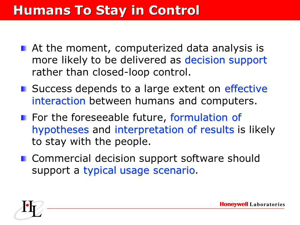 Humans To Stay in Control decision support At the moment, computerized data analysis is more likely to be delivered as decision support rather than closed-loop control.