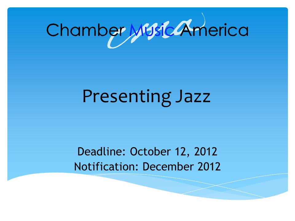 Presenting Jazz Deadline: October 12, 2012 Notification: December 2012