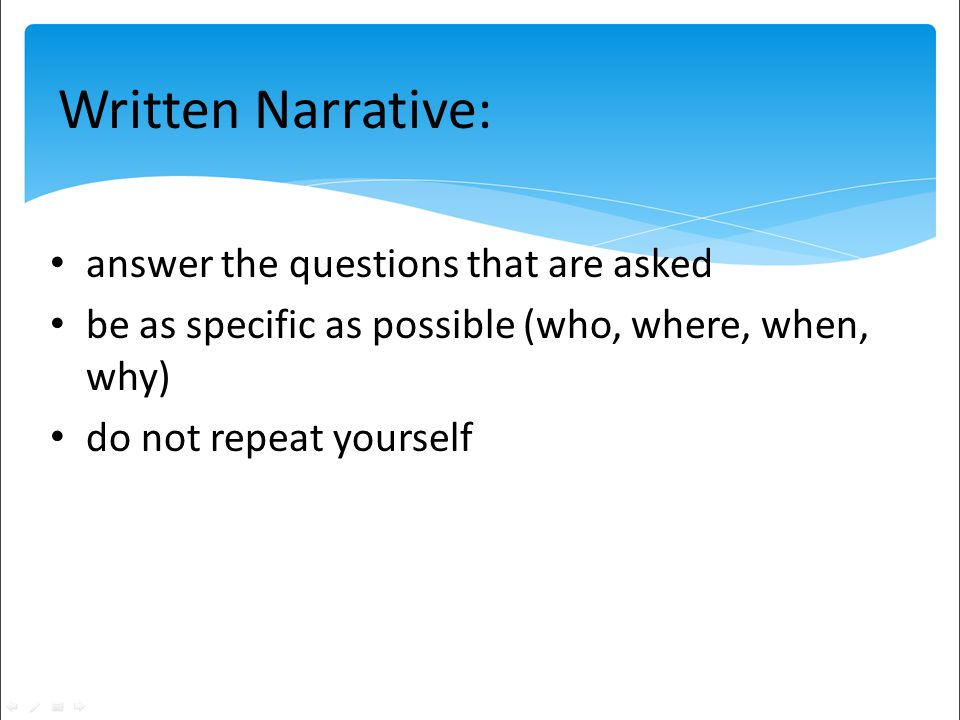 answer the questions that are asked be as specific as possible (who, where, when, why) do not repeat yourself Written Narrative: