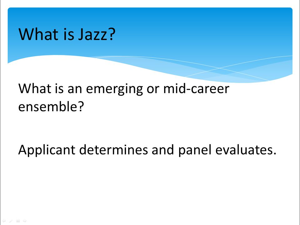 What is Jazz What is an emerging or mid-career ensemble Applicant determines and panel evaluates.
