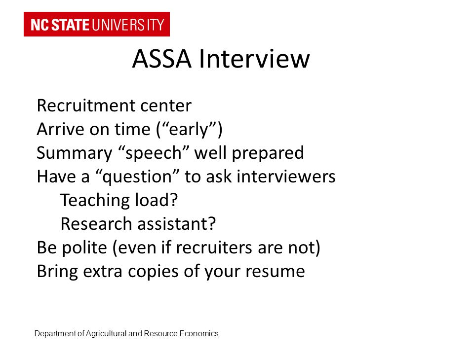 ASSA Interview Recruitment center Arrive on time (early) Summary speech well prepared Have a question to ask interviewers Teaching load.