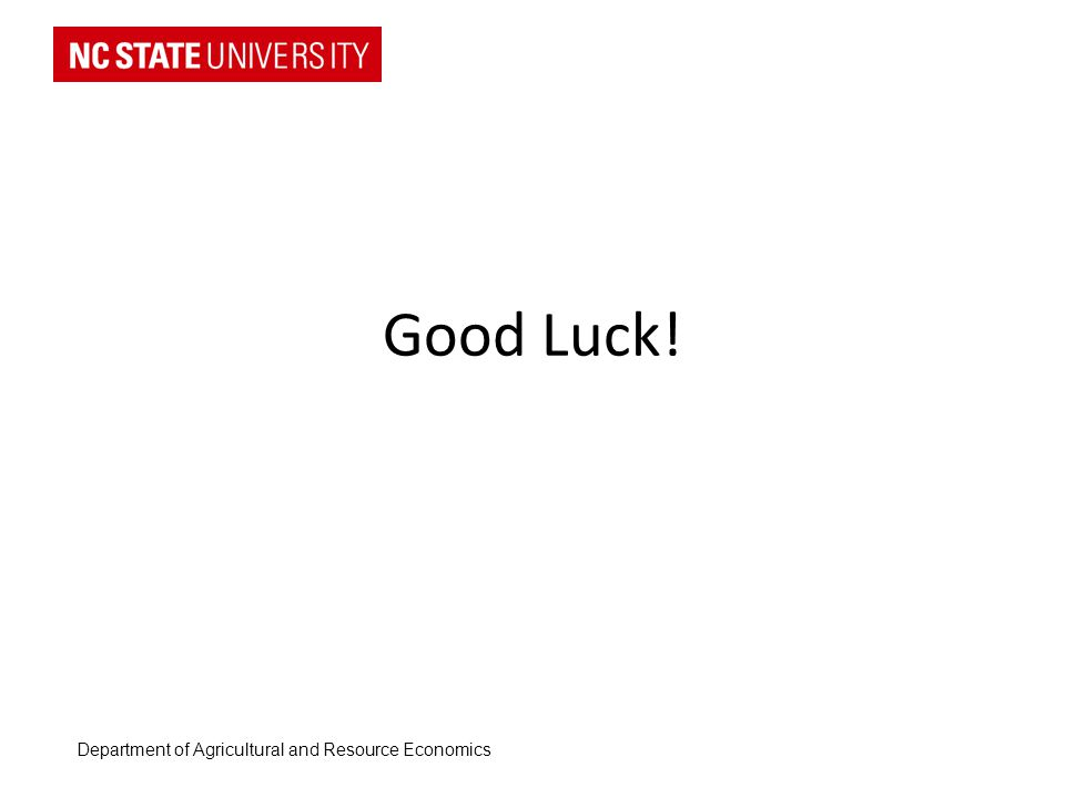 Good Luck! Department of Agricultural and Resource Economics