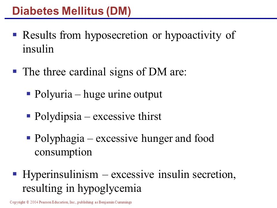 Copyright © 2004 Pearson Education, Inc., publishing as Benjamin Cummings Results from hyposecretion or hypoactivity of insulin The three cardinal sig