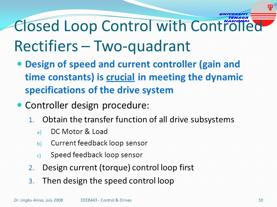 Closed Loop Control with Controlled Rectifiers – Two-quadrant Design of speed and current controller (gain and time constants) is crucial in meeting t