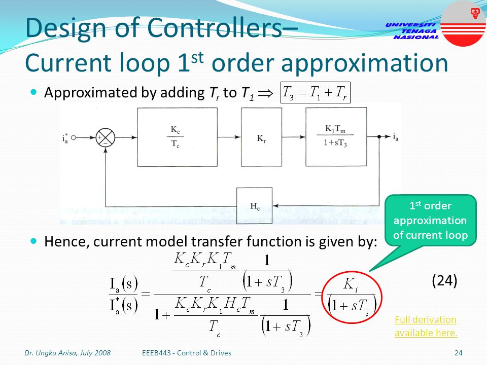 Approximated by adding T r to T 1 Hence, current model transfer function is given by: (24) Design of Controllers– Current loop 1 st order approximatio